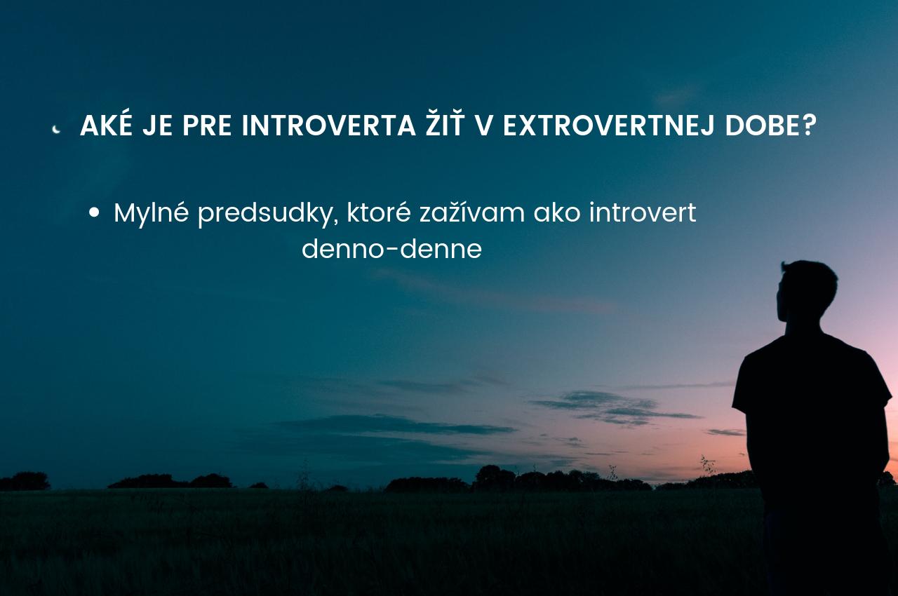 Aké je to byť Introvertom v dnešnej extrovertnej dobe?